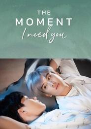 Khoảnh Khắc Anh Gặp Em - The Moment I Need You (2020)