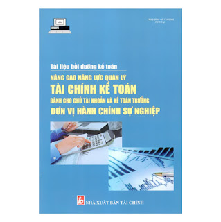 Tài Liệu Bồi Dưỡng Kế Toán Nâng Cao Năng Lực Quản Lý Tài Chính Kế Toán Dành Cho Chủ Tài khoản Và Kế Toán Trưởng Đơn Vị Hành Chính Sự Nghiệp ebook PDF-EPUB-AWZ3-PRC-MOBI