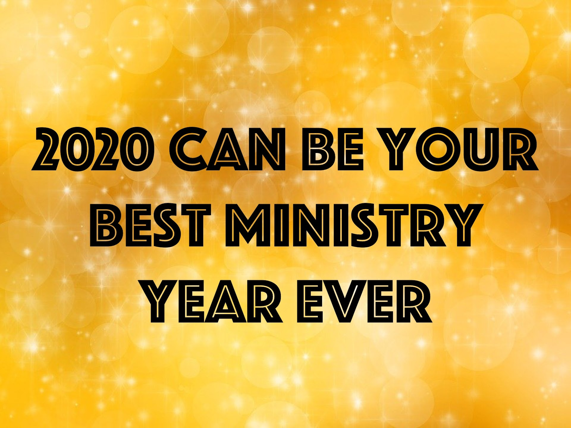 2020 Can Be Your Best Ministry Year Ever