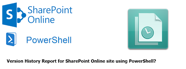 version history report for all libraries in sharepoint online using powershell