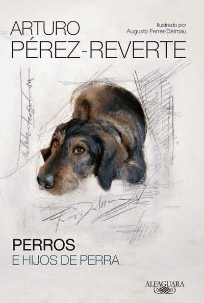 Perros e hijos de perra Arturo Pérez-Reverte