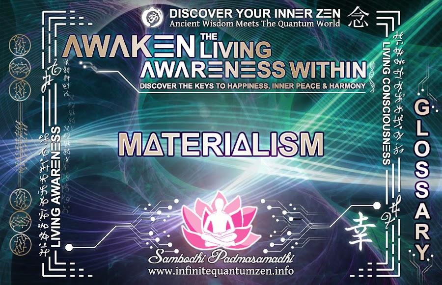 Materialism - Awaken the Living Awareness Within, Author: Sambodhi Padmasamadhi – Discover The Keys to Happiness, Inner Peace & Harmony | Infinite Quantum Zen