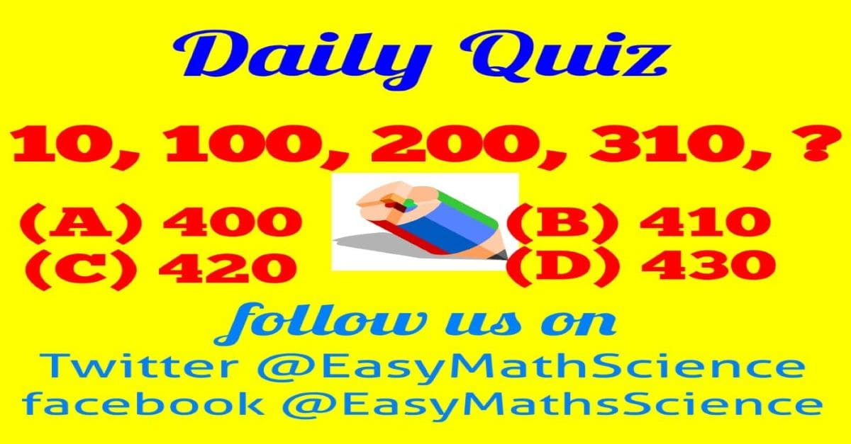 Maths Daily Quiz 10, 100, 200, 310, ?