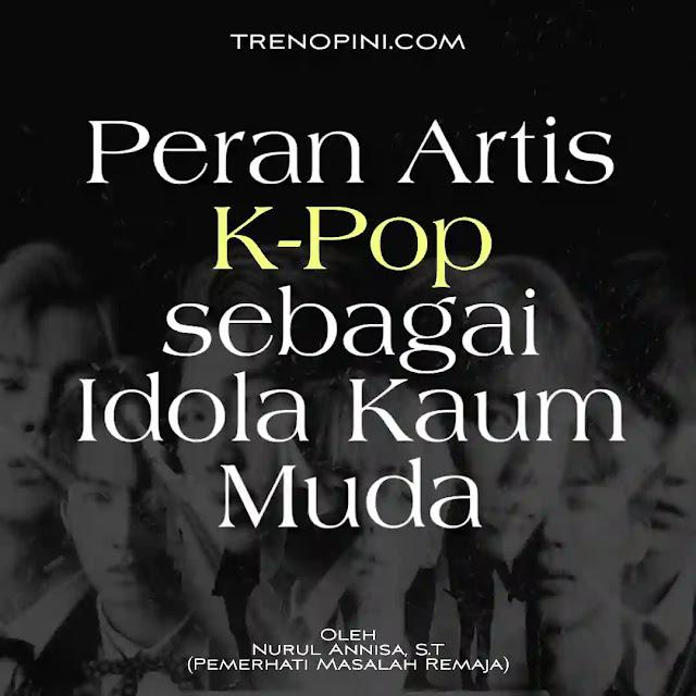 Tren budaya K-Pop di Indonesia, hingga peran Artis K-Pop sebagai brand ambassador produk Indonesia yang kemudian mampu meningkatkan daya jual produk tersebut, membuktikan betapa besarnya pengaruh para artis K-Pop sebagai idola, khususnya idola bagi para remaja. Lalu apa yang membuat artis K-Pop sangat dicintai oleh para penggemarnya?