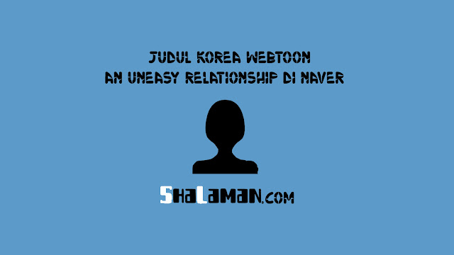Judul Korea Webtoon An Uneasy Relationship di Naver