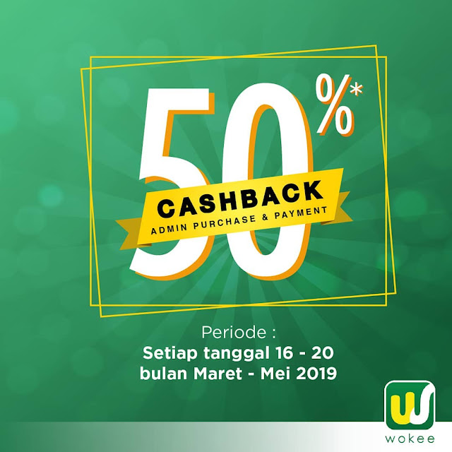 #Wokee - #Promo Cashback Admin 50% Purchase & Payment (s.d 20 Mei 2019)