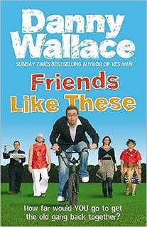 Books For Men Book Reviews! Friends Like These by Danny Wallace