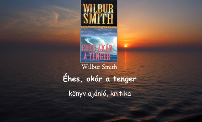 Éhes, akár a tenger könyv ajánló, kritika, Wilbur Smith