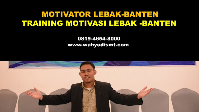 MOTIVATOR LEBAK NO.1 TERBAIK, JASA MOTIVATOR LEBAK BANTEN, TRAINING MOTIVASI LEBAK BANTEN, JASA MOTIVATOR TRAINER PEMBICARA SEMINAR BANTEN,  TRAINING MOTIVASI LEBAK BANTEN ,  MOTIVATOR LEBAK BANTEN , PELATIHAN SDM LEBAK BANTEN ,  TRAINING KERJA LEBAK BANTEN ,  TRAINING MOTIVASI KARYAWAN LEBAK BANTEN ,  TRAINING LEADERSHIP LEBAK BANTEN ,  PEMBICARA SEMINAR LEBAK BANTEN , TRAINING PUBLIC SPEAKING LEBAK BANTEN ,  TRAINING SALES LEBAK BANTEN ,   TRAINING FOR TRAINER LEBAK BANTEN ,  SEMINAR MOTIVASI LEBAK BANTEN , MOTIVATOR UNTUK KARYAWAN LEBAK BANTEN , MOTIVATOR SALES LEBAK BANTEN ,   MOTIVATOR BISNIS LEBAK BANTEN , INHOUSE TRAINING LEBAK BANTEN , MOTIVATOR PERUSAHAAN LEBAK BANTEN ,  TRAINING SERVICE EXCELLENCE LEBAK BANTEN ,  PELATIHAN SERVICE EXCELLECE LEBAK BANTEN ,  CAPACITY BUILDING LEBAK BANTEN ,  TEAM BUILDING LEBAK BANTEN  , PELATIHAN TEAM BUILDING LEBAK BANTEN  PELATIHAN CHARACTER BUILDING LEBAK BANTEN  TRAINING SDM LEBAK BANTEN ,  TRAINING HRD LEBAK BANTEN ,     KOMUNIKASI EFEKTIF LEBAK BANTEN ,  PELATIHAN KOMUNIKASI EFEKTIF, TRAINING KOMUNIKASI EFEKTIF, PEMBICARA SEMINAR MOTIVASI LEBAK BANTEN ,  PELATIHAN NEGOTIATION SKILL LEBAK BANTEN ,  PRESENTASI BISNIS LEBAK BANTEN ,  TRAINING PRESENTASI LEBAK BANTEN ,  TRAINING MOTIVASI GURU LEBAK BANTEN ,  TRAINING MOTIVASI MAHASISWA LEBAK BANTEN ,  TRAINING MOTIVASI SISWA PELAJAR LEBAK BANTEN ,  GATHERING PERUSAHAAN LEBAK BANTEN ,  SPIRITUAL MOTIVATION TRAINING  LEBAK BANTEN   , MOTIVATOR PENDIDIKAN LEBAK BANTEN