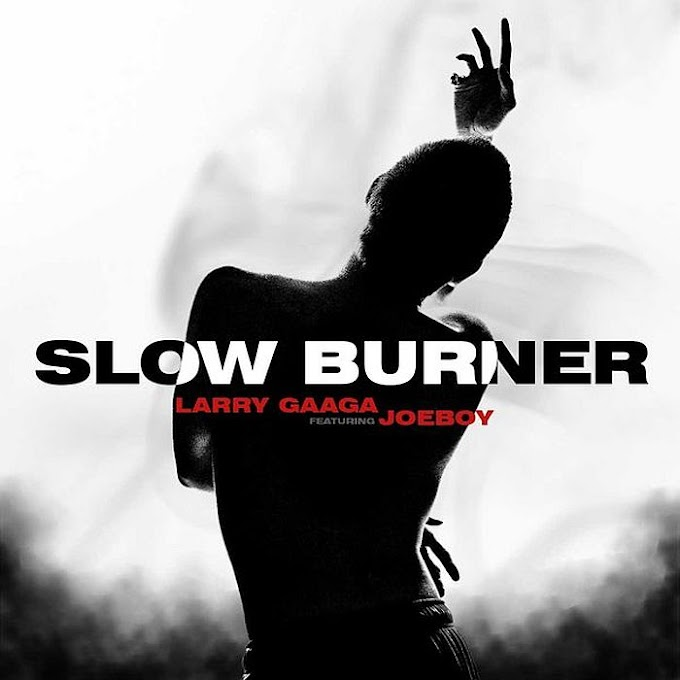 [Music + Video] Larry Gaaga Ft. Joeboy – Slow Burner