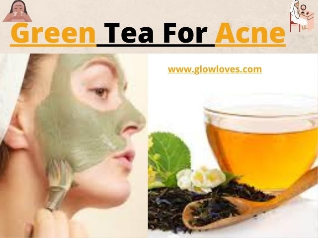 Green Tea For acne face mask   Green Tea For Pimple