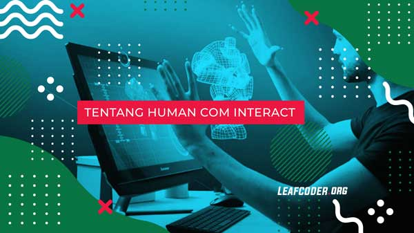 Overview Human Computer Interaction (HCI) by Leafcoder