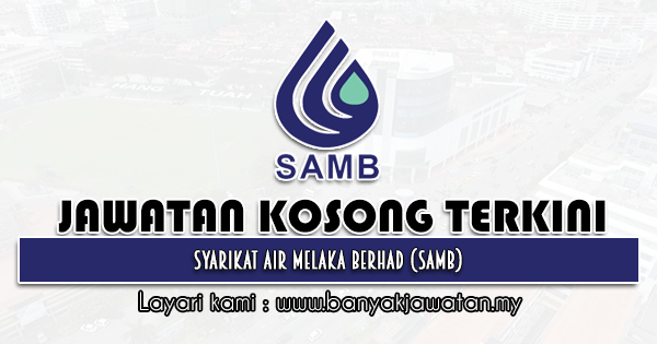 Jawatan Kosong 2021 di Syarikat Air Melaka Berhad (SAMB)