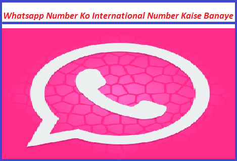 Whatsapp-Number-Ko-International-Number-Kaise-Banaye
