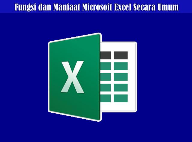 Penjelasan Microsoft Excel, Fungsi dan Manfaat Microsoft Excel Secara Umum