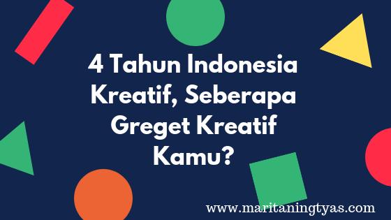 4 Tahun Indonesia Kreatif, Seberapa Greget Kreatif Kamu?