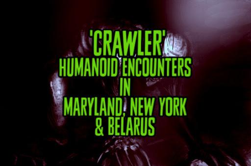'Crawler' Humanoid Encounters in Maryland, New York & Belarus