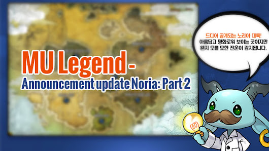MU Legend - Announcement update Noria: Part 2