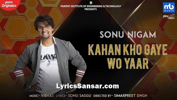 Kahan Kho Gaye Wo Yaar Lyrics - Sonu Nigam | Vibhas | Friendship Songs 2019
