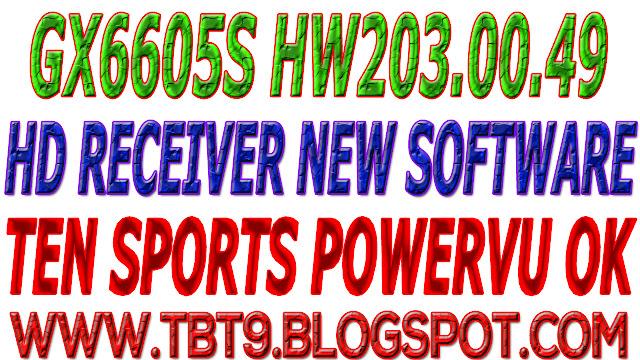 GX6605S HD RECEIVER HW203.00.049 NEW SOFTWARE TEN SPORTS OK