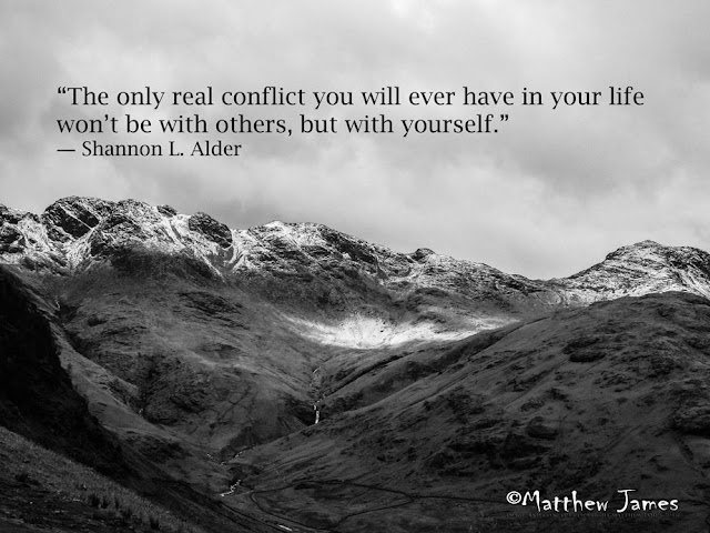 'The only real conflict you will ever have in your life won't be with others, but with yourself' - Shannon.L.Alder