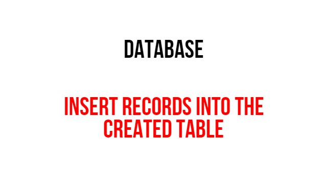 Insert records into the created table in the database