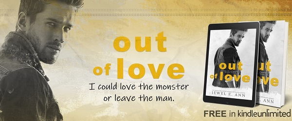 Out of Love. I could love the monster or leave the man.