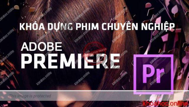 Chia sẻ khóa học Dựng video chuyên nghiệp với Adobe Premiere