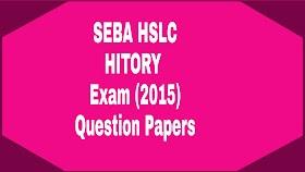 SEBA HSLC HISTORY QUESTIONS PAPERS 2015 | ASSAM BOARD