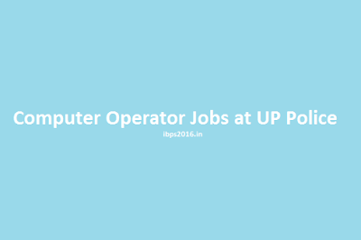 Computer Operator Jobs at UP Police - UPPBPB.Gov.in