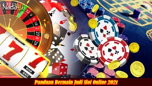 Panduan Bermain Judi Slot Online 2021