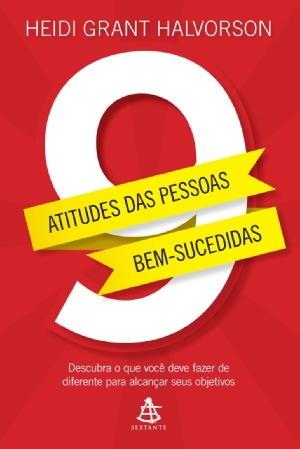 9 Atitudes Das Pessoas Bem-Sucedidas – Heidi Grant Halvorson Download Grátis