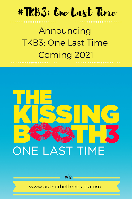 Announcing the third novel in The Kissing Booth series - The Kissing Booth 3: One Last Time! Coming 2021