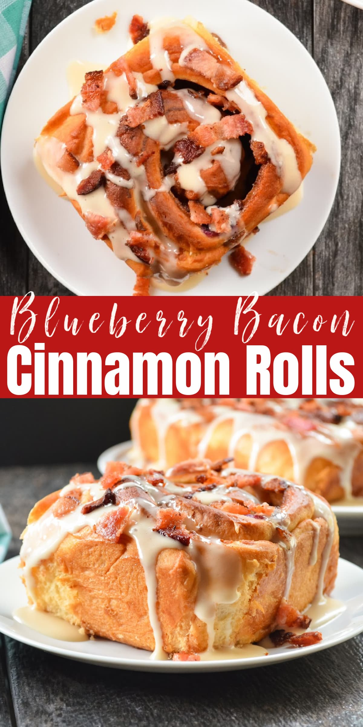 A overhead shot on top of Blueberry Bacon Cinnamon Roll and a side shot on the bottom with a red band between the two photos and white text blueberry bacon cinnamon rolls.