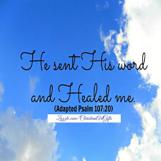 He sent His word and healed me. (Psalm 107:20)