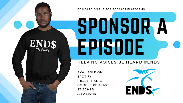 Sponsor ENDS Podcast New or Previous Episodes