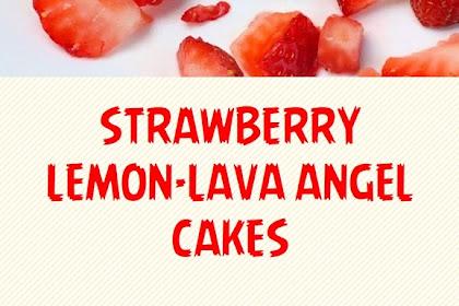 STRAWBERRY LEMON-LAVA ANGEL CAKES