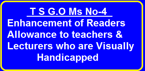 T S G.O Ms No-4 Enhancement of Readers Allowance to teachers & Lecturers who are Visually Handicapped|Department of Women Development,Child Welfare &Disabled Welfare|Revision of Pay Scales 2015|/2016/03/t-s-go-ms-no-4-enhancement-of-readers-allowances-to-teachers-lecturers-visually-handicapped.html