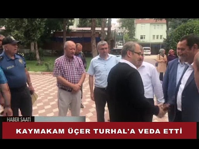 TURHAL KAYMAKAMI AHMET SÜHEYL ÜÇER TURHAL'A VEDA ETTİ.