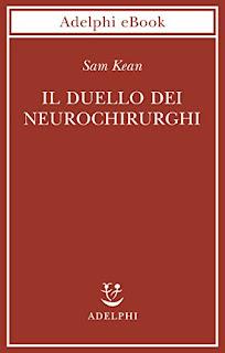Il duello dei neurochirurghi: Il cervello: una storia di traumi, medici e follie di Sam Kean