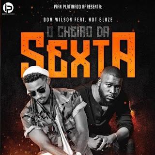 Dom Wilson - Cheiro da Sexta (feat. Hot Blaze) (Prod. by Zeg)