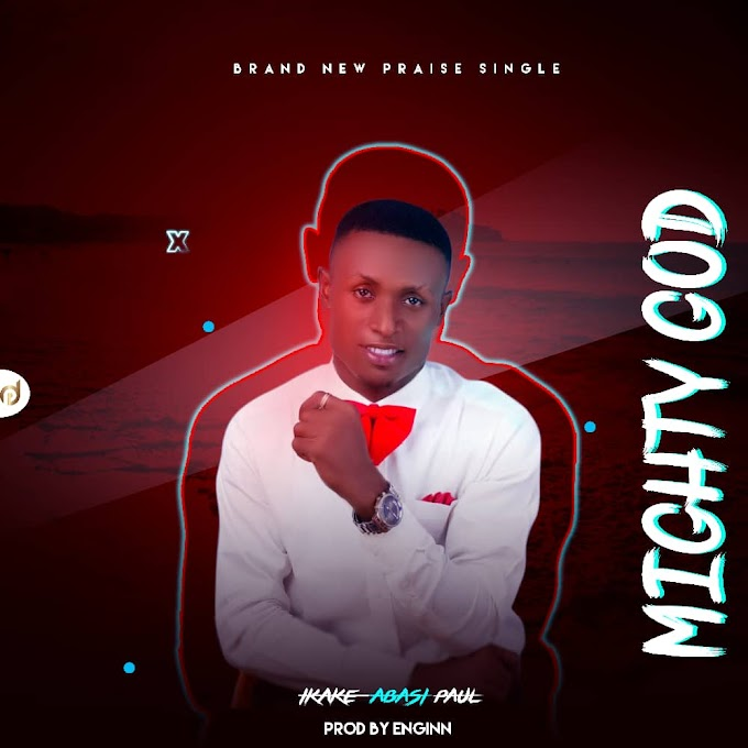 Music: Ikake Abasi Paul - Mighty God Prod.by Enginn