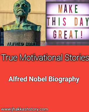 True Motivational Stories   Alfred Nobel Biography