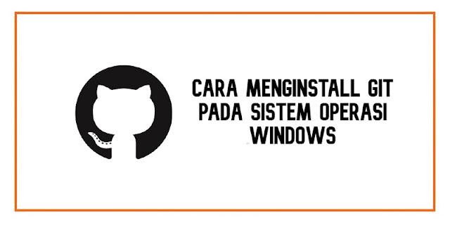 Cara MengInstall Git pada Sistem Operasi Windows