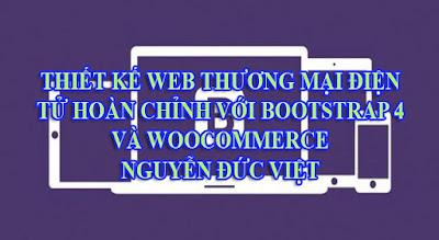 Chia sẻ Khóa Học Thiết kế web thương mại điện tử hoàn chỉnh với bootstrap 4 và woocommerce - Nguyễn Đức Viết