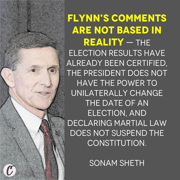 Flynn's comments are not based in reality — the election results have already been certified, the president does not have the power to unilaterally change the date of an election, and declaring martial law does not suspend the Constitution. — Sonam Sheth, Political Correspondent, Business Insider
