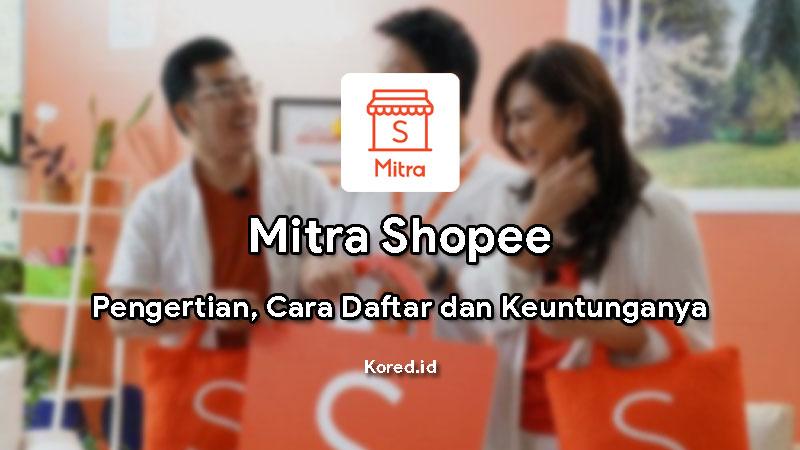 Mengenal Mitra Shopee : Pengertian, Cara Daftar dan Keuntungannya