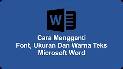 Cara Mengganti Font, Ukuran Dan Warna Teks  Microsoft Word