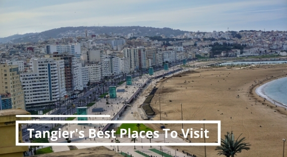 Tangier's top 10 places to visit you don't want to miss!