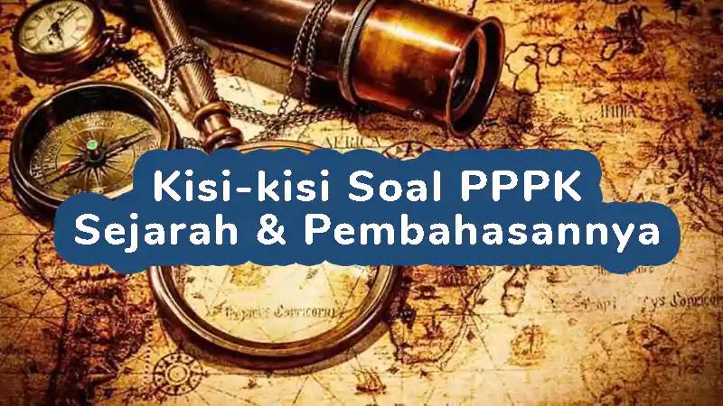 Kisi-kisi Soal P3K (PPPK) Sejarah/IPS dan Pembahasannya